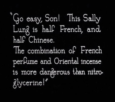 "A title card reading ""Go easy, Son! This Sally Lung is half French, and half Chinese. The combination of French perfume and Oriental incense is more dangerous than nitroglycerine!"""
